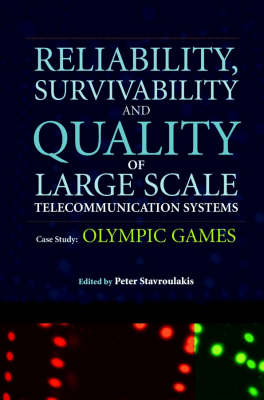 Reliability, Survivability and Quality of Large Scale Telecommunication Systems: Case Study: Olympic Games by Peter Stavroulakis