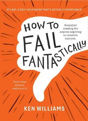How to Fail Fantastically by Ken Williams and Illustrated by Anna Mcgregor