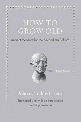 How to Grow Old by Marcus Tullius Cicero