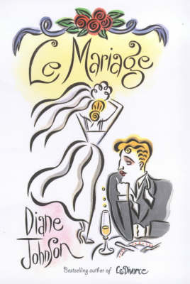 Le Mariage by Diane Johnson