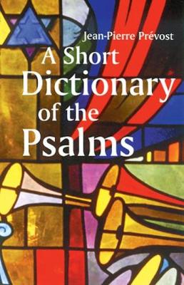 A Short Dictionary of the Psalms by Jean-Pierre Prevost