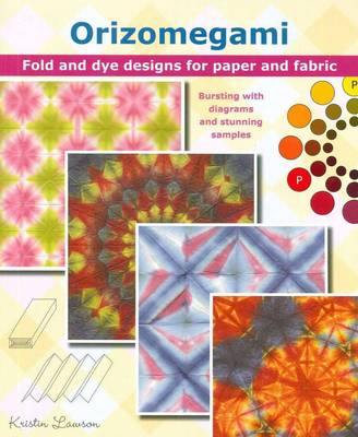 Orizomegami: Fold and Dye Designs for Paper and Fabric book