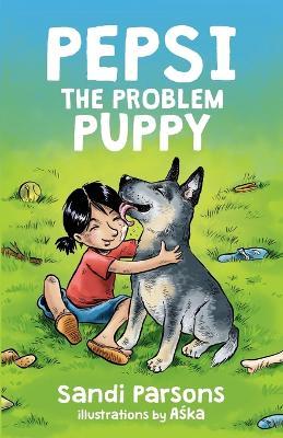 Pepsi the Problem Puppy by Sandi Parsons