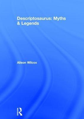 Descriptosaurus: Myths & Legends by Alison Wilcox