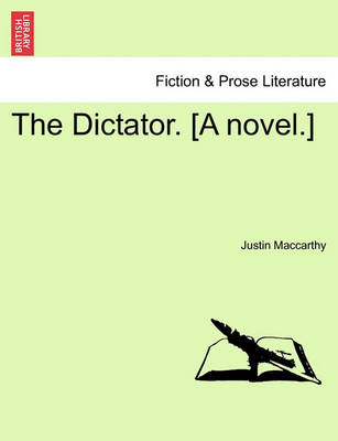 The Dictator. [A Novel.] by Justin MacCarthy