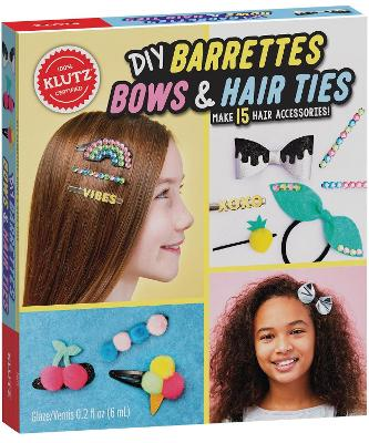 DIY Barrettes, Bows and Hair Ties by Editors of Klutz