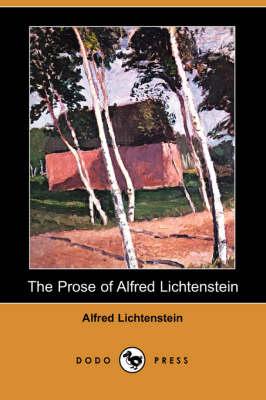 Prose of Alfred Lichtenstein (Dodo Press) by Alfred Lichtenstein