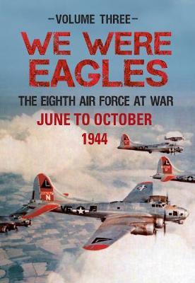 We Were Eagles Volume Three by Martin W. Bowman