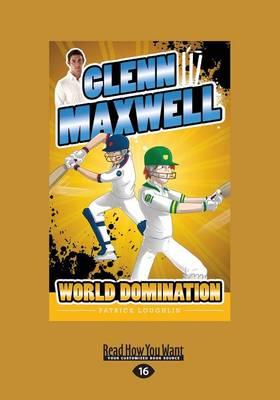 Glenn Maxwell 4: World Domination by Patrick Loughlin