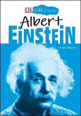 DK Life Stories: Albert Einstein by Wil Mara