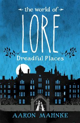 The World of Lore, Volume 3: Dreadful Places: Now a major online streaming series by Aaron Mahnke