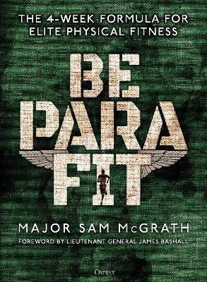 Be PARA Fit: The 4-Week Formula for Elite Physical Fitness by Sam McGrath