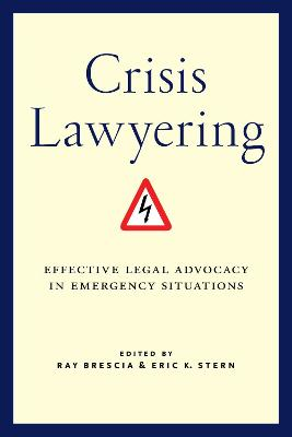 Crisis Lawyering: Effective Legal Advocacy in Emergency Situations book