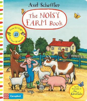 Axel Scheffler The Noisy Farm Book: A press-the-page sound book by Axel Scheffler