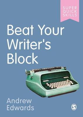 Beat Your Writer's Block by Andrew Edwards