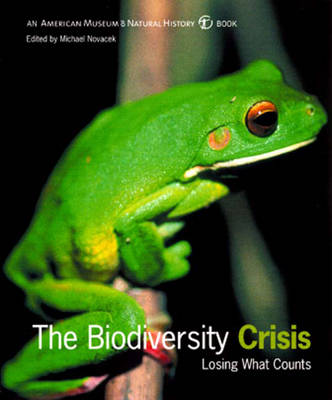 The Biodiversity Crisis: Losing What Counts by Michael J. Novacek
