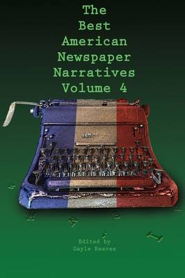 The Best American Newspaper Narratives, Volume 4 by Gayle Reaves