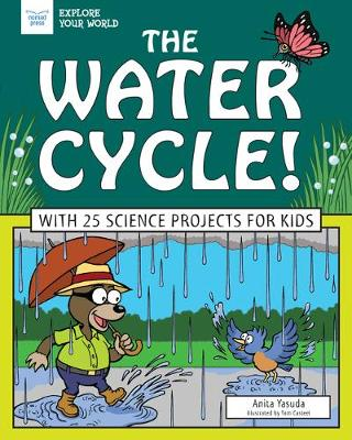 Water Cycle!: With 25 Science Projects for Kids by Anita Yasuda
