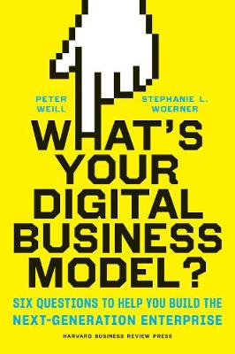 What's Your Digital Business Model? by Peter Weill