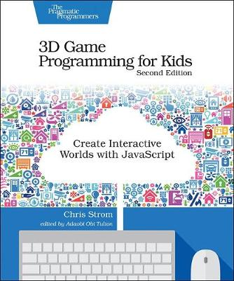 3D Game Programming for Kids 2e by Chris Strom