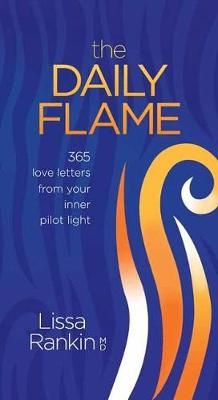 The Daily Flame: 365 Love Letters from Your Inner Pilot Light by Lissa Rankin