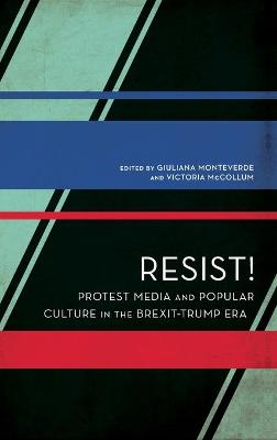 Resist!: Protest Media and Popular Culture in the Brexit-Trump Era by Giuliana Monteverde