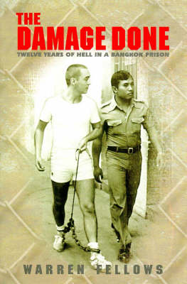 The The Damage Done: Twelve Years of Hell in a Bangkok Prison by Warren Fellows