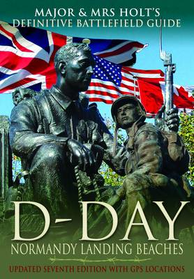 The Definitive Battlefield Guide to the D-Day Normandy Landing Beaches by Major Holt