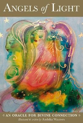 Angels of Light: An Oracle for Divine Connection by Ambika Wauters