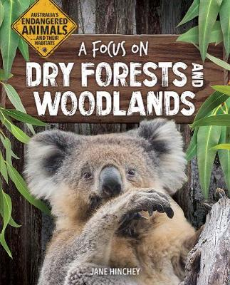 Australia's Endangered Animals...and Their Habitats: A Focus on Dry Forests and Woodlands by Jane Hinchey