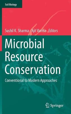 Microbial Resource Conservation: Conventional to Modern Approaches by Sushil K. Sharma