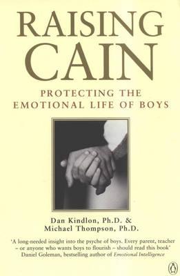 Raising Cain: Protecting the Emotional Life of Boys by Dan Kindlon