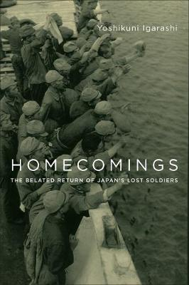 Homecomings: The Belated Return of Japan's Lost Soldiers by Yoshikuni Igarashi