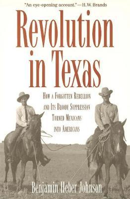 Revolution in Texas by Benjamin Heber Johnson