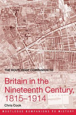 The Routledge Companion to Britain in the Nineteenth Century, 1815-1914 by Chris Cook