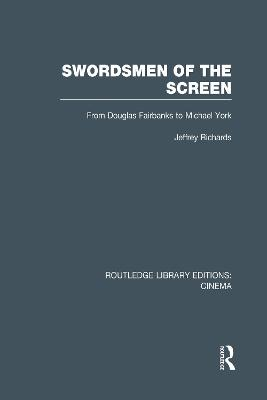 Swordsmen of the Screen by Jeffrey Richards