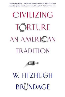 Civilizing Torture: An American Tradition book