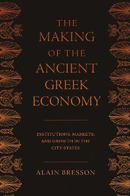 The Making of the Ancient Greek Economy by Alain Bresson