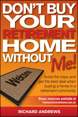 Don't Buy Your Retirement Home Without Me! Avoid the Traps and Get the Best Deal When Buying a Home in a Retirement Community by Richard Andrews