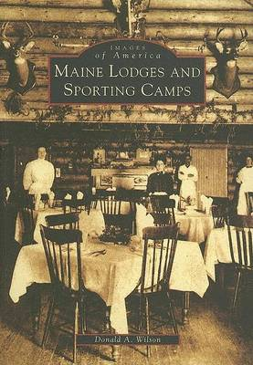 Maine Lodges and Sporting Camps by Dr Donald A Wilson