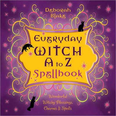 Everyday Witch A to Z Spellbook by Deborah Blake
