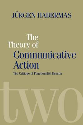The Theory of Communicative Action by Jurgen Habermas
