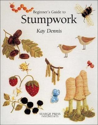 Beginner's Guide to Stumpwork by Dennis Kay