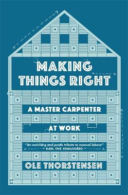Making Things Right: A Master Carpenter at Work by Ole Thorstensen