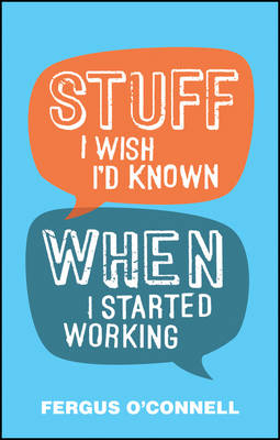 Stuff I Wish I'd Known When I Started Working by Fergus O'Connell