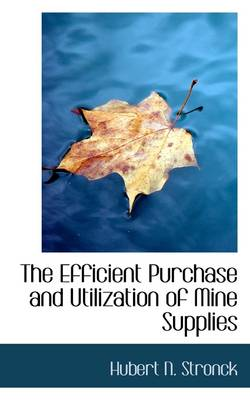 The Efficient Purchase and Utilization of Mine Supplies by Hubert Nicholas Stronck