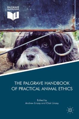 The Palgrave Handbook of Practical Animal Ethics by Andrew Linzey