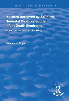 Mothers Bereaved by Stillbirth, Neonatal Death or Sudden Infant Death Syndrome: Patterns of Distress and Recovery by Frances M. Boyle