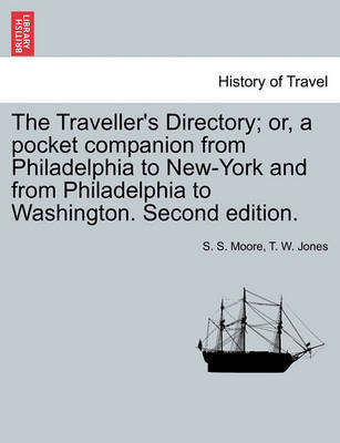 The Traveller's Directory; Or, a Pocket Companion from Philadelphia to New-York and from Philadelphia to Washington. Second Edition. by S. Moore
