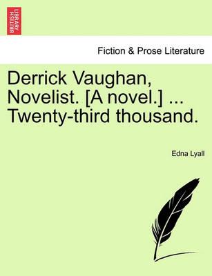 Derrick Vaughan, Novelist. [A Novel.] ... Twenty-Third Thousand. by Edna Lyall